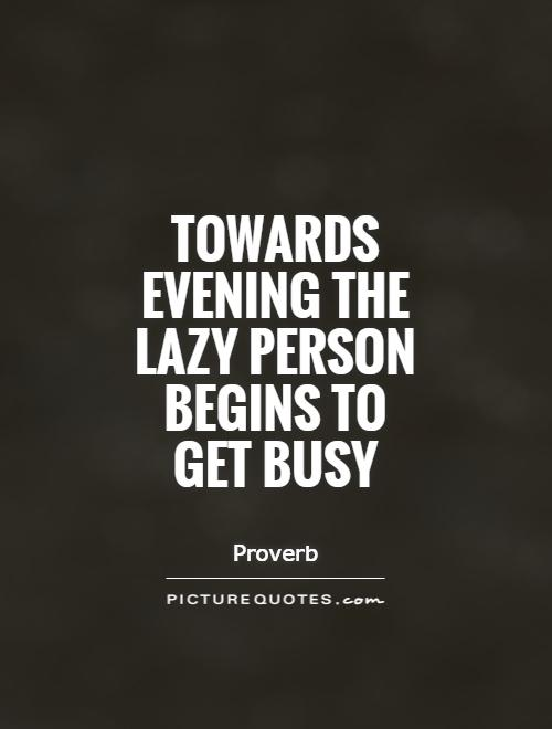 Towards evening the lazy person begins to get busy Picture Quote #1