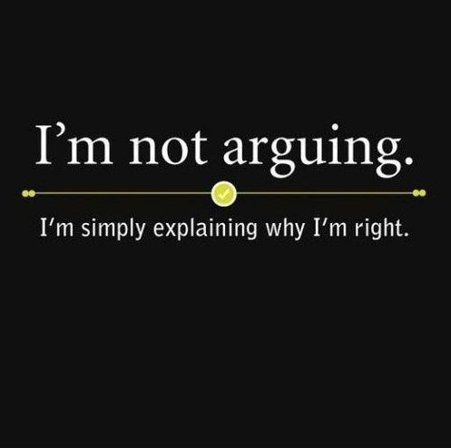 I'm not arguing, I'm simply explaining why I'm right Picture Quote #1