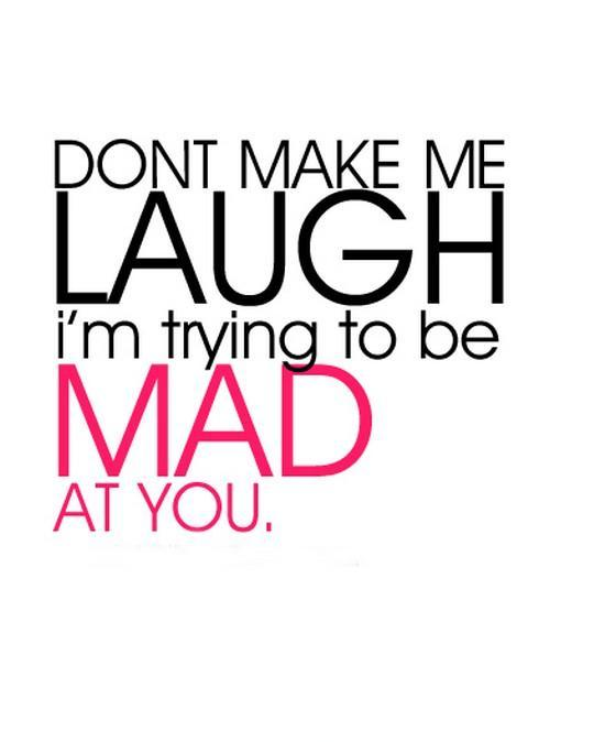 Don't make me laugh, I'm trying to be mad at you Picture Quote #1