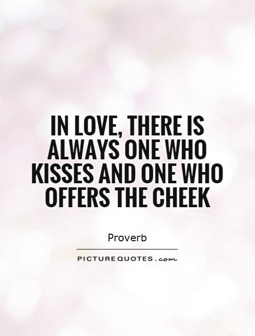 In love, there is always one who kisses and one who offers the cheek Picture Quote #1