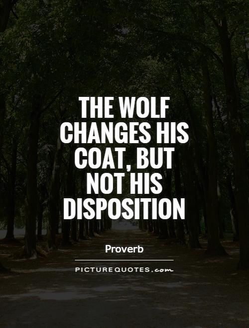 The wolf changes his coat, but not his disposition Picture Quote #1
