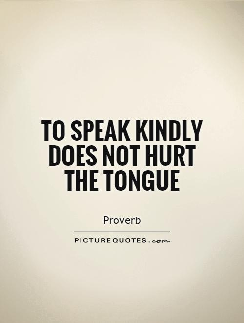 To speak kindly does not hurt the tongue Picture Quote #1