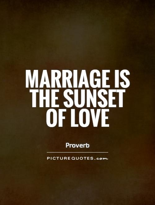 Marriage is the sunset of love Picture Quote #1