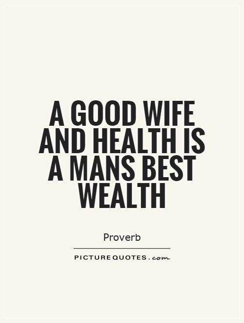 A good wife and health is a mans best wealth Picture Quote #1