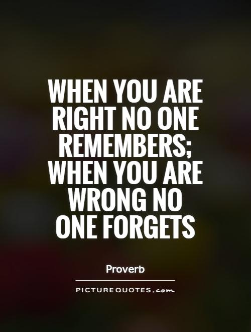 When you are right no one remembers; when you are wrong no one forgets Picture Quote #1