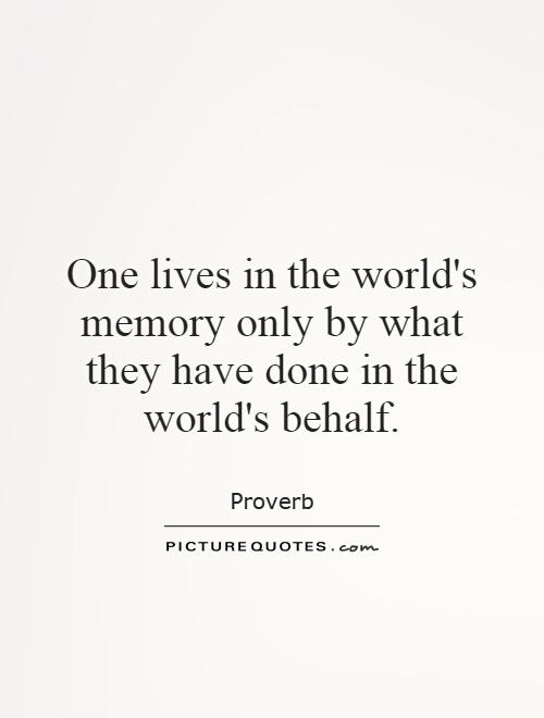 One lives in the world's memory only by what they have done in the world's behalf Picture Quote #1