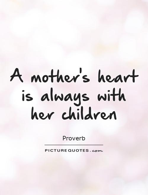 A mother's heart is always with her children Picture Quote #1