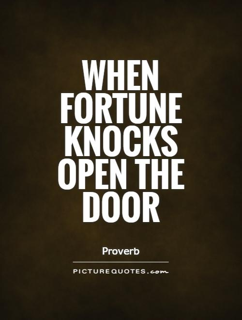 When fortune knocks open the door Picture Quote #1