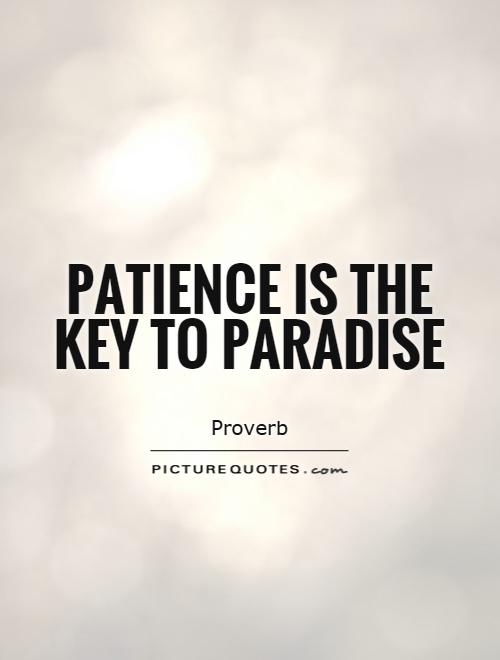 Patience is the key to paradise Picture Quote #1