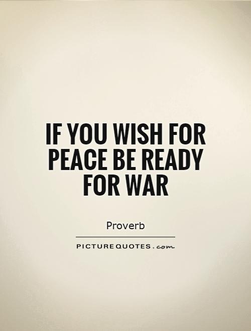 If you wish for peace be ready for war Picture Quote #1