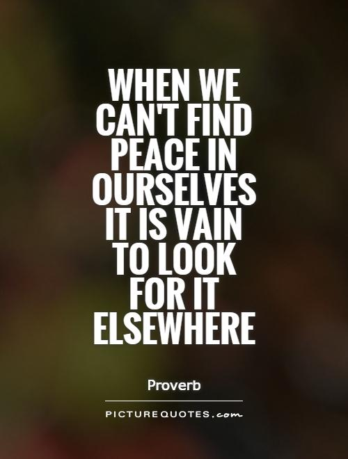 When we can't find peace in ourselves it is vain to look for it elsewhere Picture Quote #1
