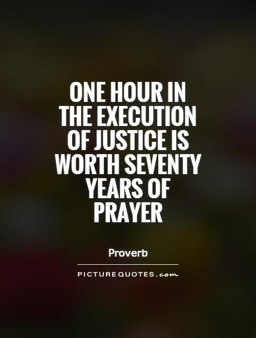 One hour in the execution of justice is worth seventy years of prayer Picture Quote #1