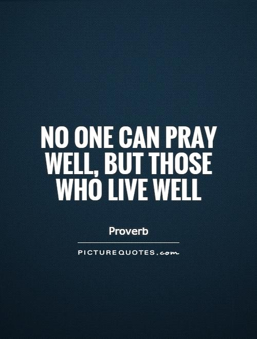 No one can pray well, but those who live well Picture Quote #1