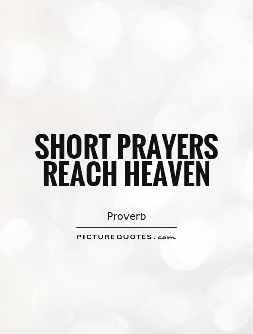 Short prayers reach heaven Picture Quote #1