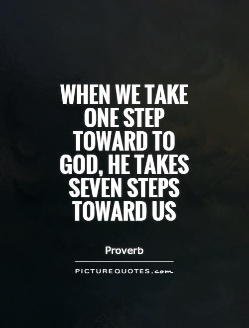 When we take one step toward to God, he takes seven steps toward us Picture Quote #1