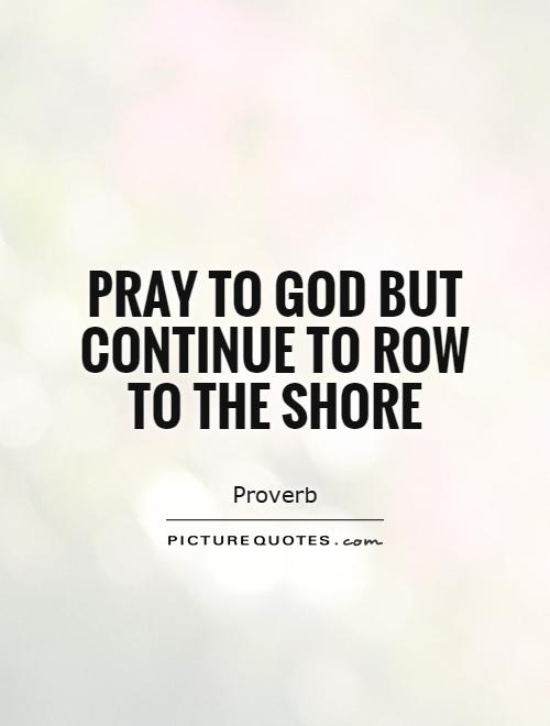 Pray to God but continue to row to the shore Picture Quote #1