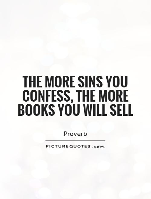 The more sins you confess, the more books you will sell Picture Quote #1