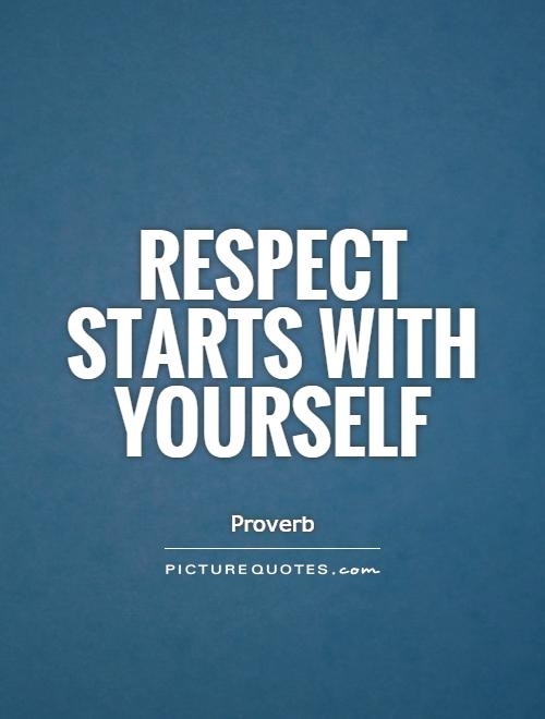 Respect starts with yourself Picture Quote #1