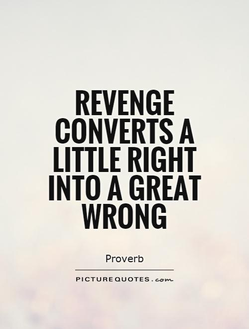 Revenge converts a little right into a great wrong Picture Quote #1