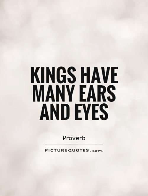 Kings have many ears and eyes Picture Quote #1