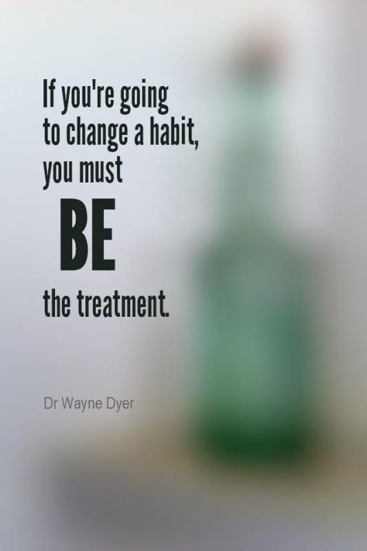 If you're going to change a habit, you must be the treatment Picture Quote #1