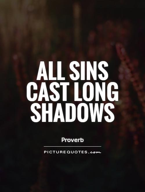 All sins cast long shadows Picture Quote #1