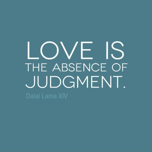 Love is the absence of judgement Picture Quote #1