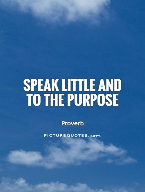 Speak little and to the purpose Picture Quote #1