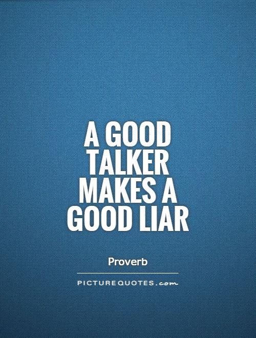 A good talker makes a good liar Picture Quote #1