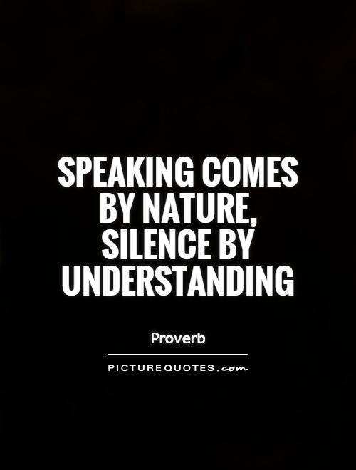 Speaking comes by nature, silence by understanding Picture Quote #1