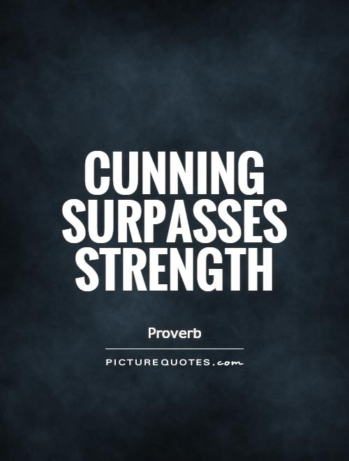 Cunning surpasses strength Picture Quote #1