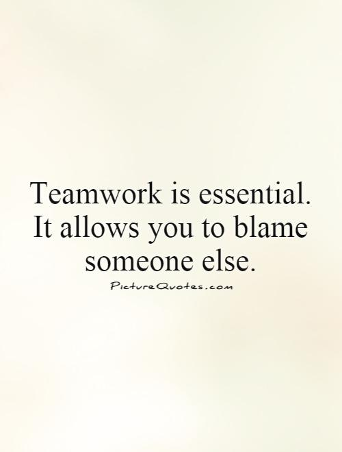 Teamwork is essential. It allows you to blame someone else Picture Quote #1