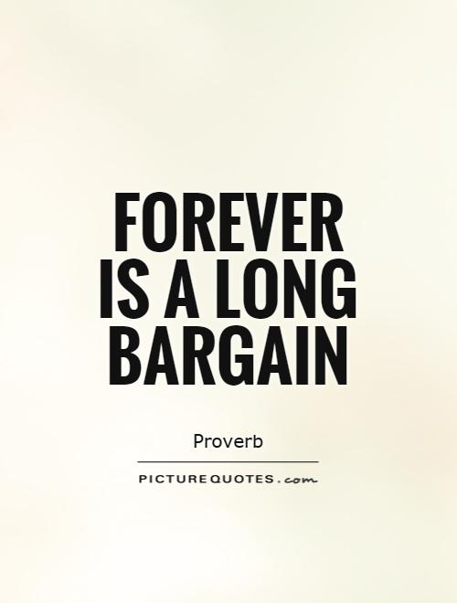 Forever is a long bargain Picture Quote #1
