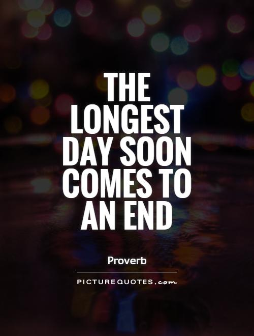 The longest day soon comes to an end Picture Quote #1