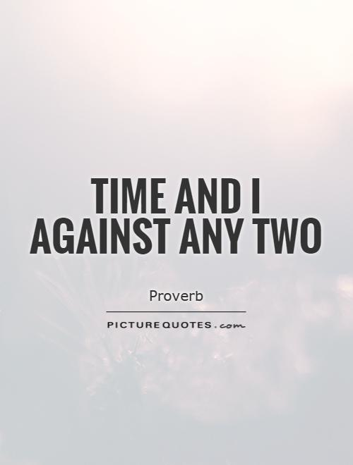 Time and I against any two Picture Quote #1
