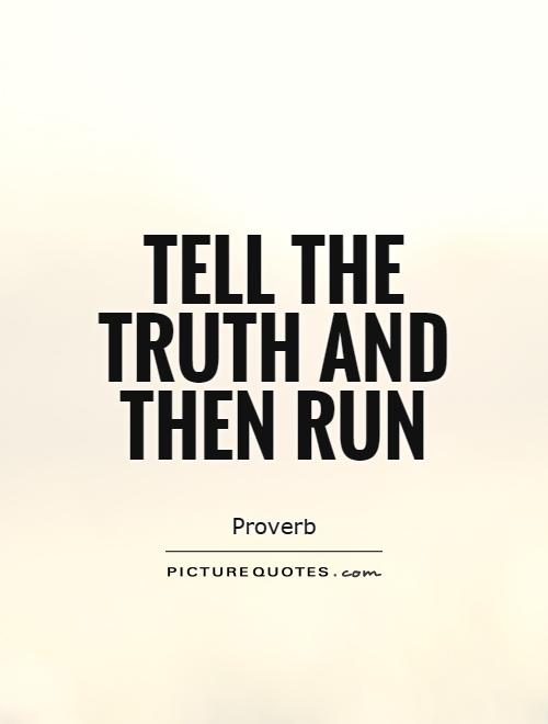 Tell the truth and then run Picture Quote #1