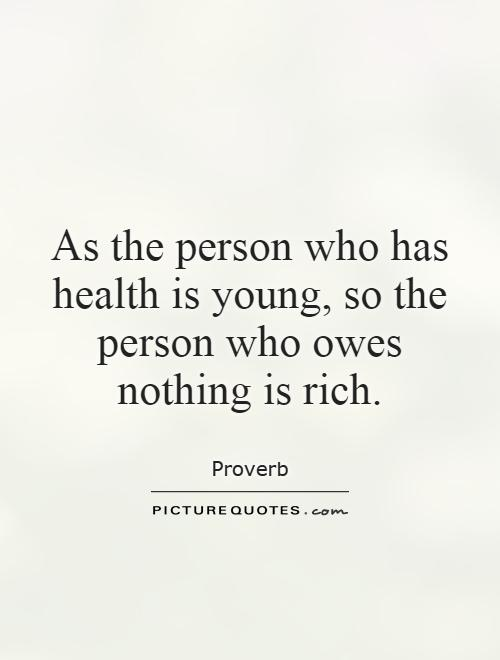 As the person who has health is young, so the person who owes nothing is rich Picture Quote #1