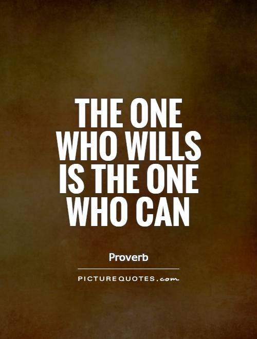 The one who wills is the one who can Picture Quote #1