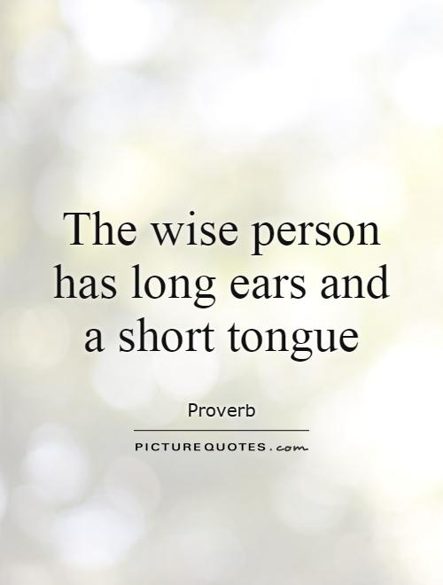 The wise person has long ears and a short tongue Picture Quote #1