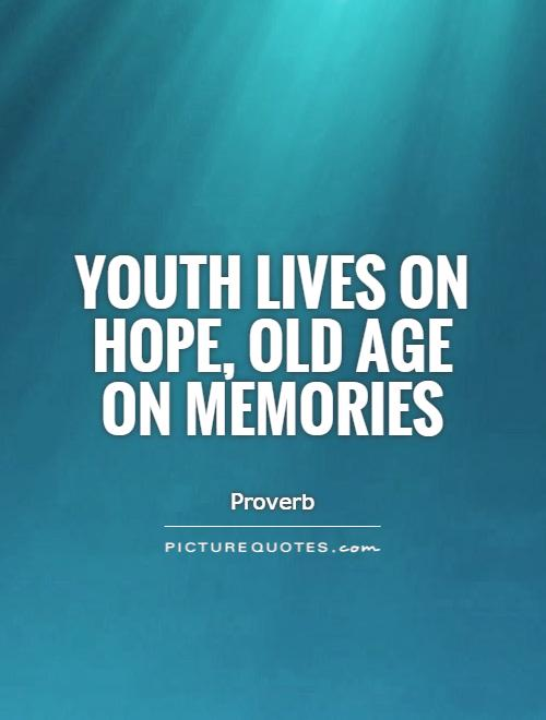 Youth lives on hope, old age on memories Picture Quote #1