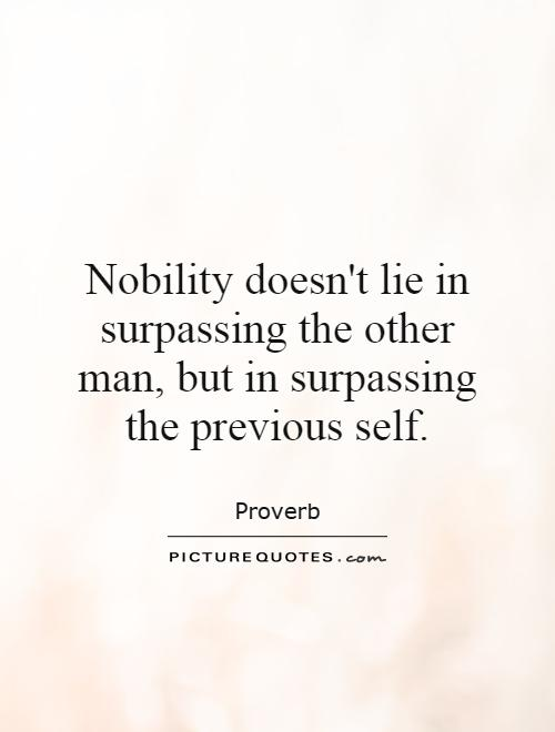 Nobility doesn't lie in surpassing the other man, but in surpassing the previous self Picture Quote #1