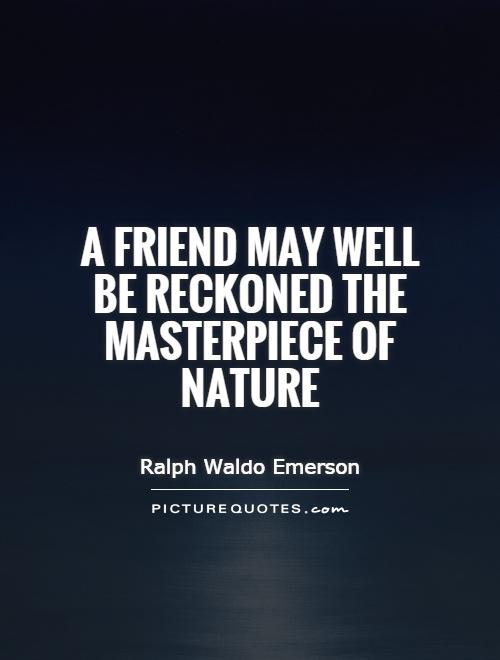 A friend may well be reckoned the masterpiece of nature Picture Quote #1