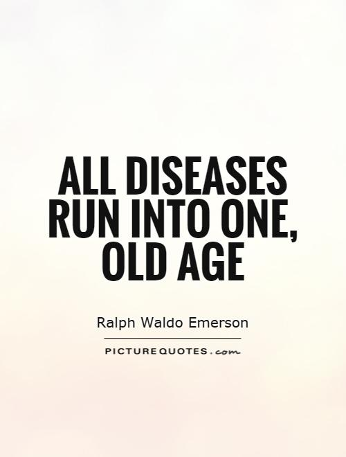 All diseases run into one, old age Picture Quote #1