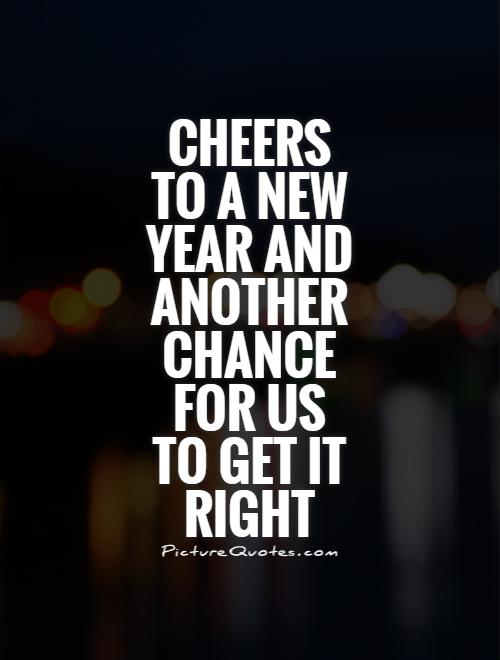 Cheers to a new year and another chance for us to get it right Picture Quote #1