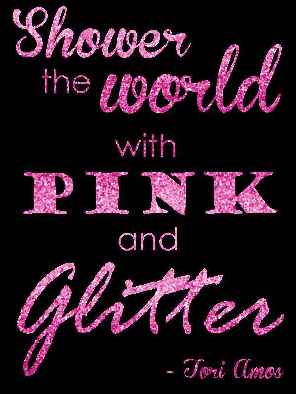 Shower the world with pink and glitter Picture Quote #1
