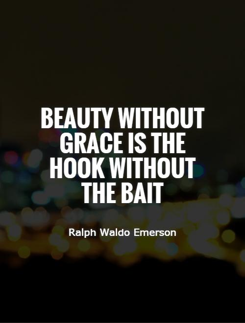 Beauty without grace is the hook without the bait Picture Quote #1
