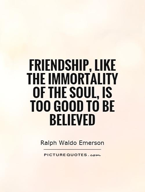 Friendship, like the immortality of the soul, is too good to be believed Picture Quote #1