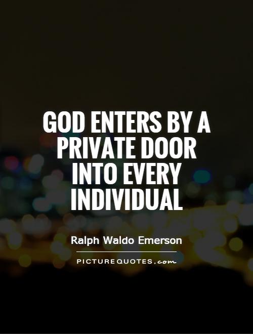 God enters by a private door into every individual Picture Quote #1