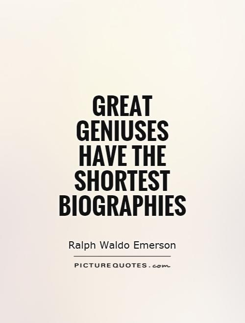 Great geniuses have the shortest biographies Picture Quote #1