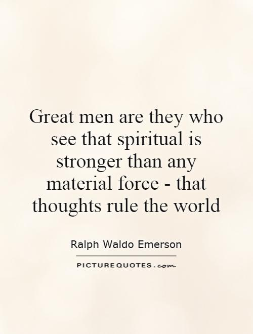Great men are they who see that spiritual is stronger than any material force - that thoughts rule the world Picture Quote #1